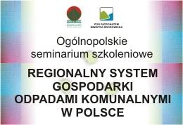 Ogólnopolski projekt szkoleniowy dla administracji samorządowej pt.Regionalny System Gospodarki Odpadami Komunalnymi wPolsce